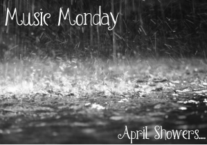 Music Monday April Showers
